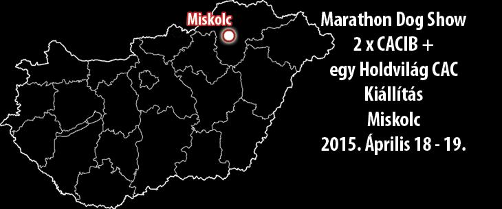 Marathon Dog Show – 2 x CACIB + egy Holdvilág CAC Kiállítás – Miskolc – 2015. Április 18 – 19.