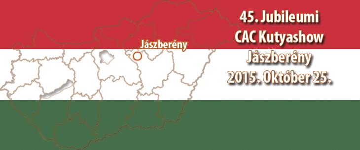 45 éves Jubileumi CAC Kutyashow – Jászberény – 2015. Október 25.