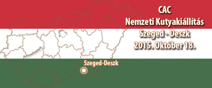 CAC Nemzeti Kutyakiállítás – Szeged – Deszk – 2015. Október 18.