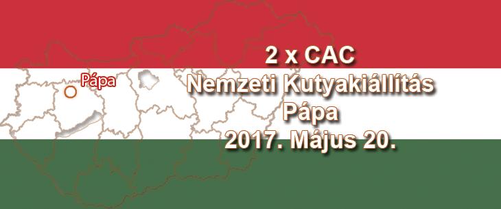 2 x CAC Nemzeti Kutyakiállítás – Pápa – 2017. Május 20.