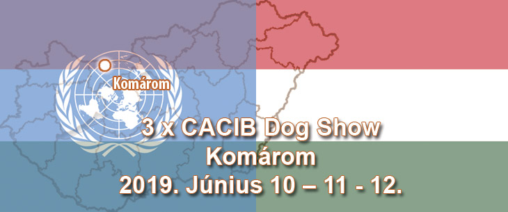 3 x CACIB Dog Show – Komárom – 2019. Június 10 – 11 – 12.